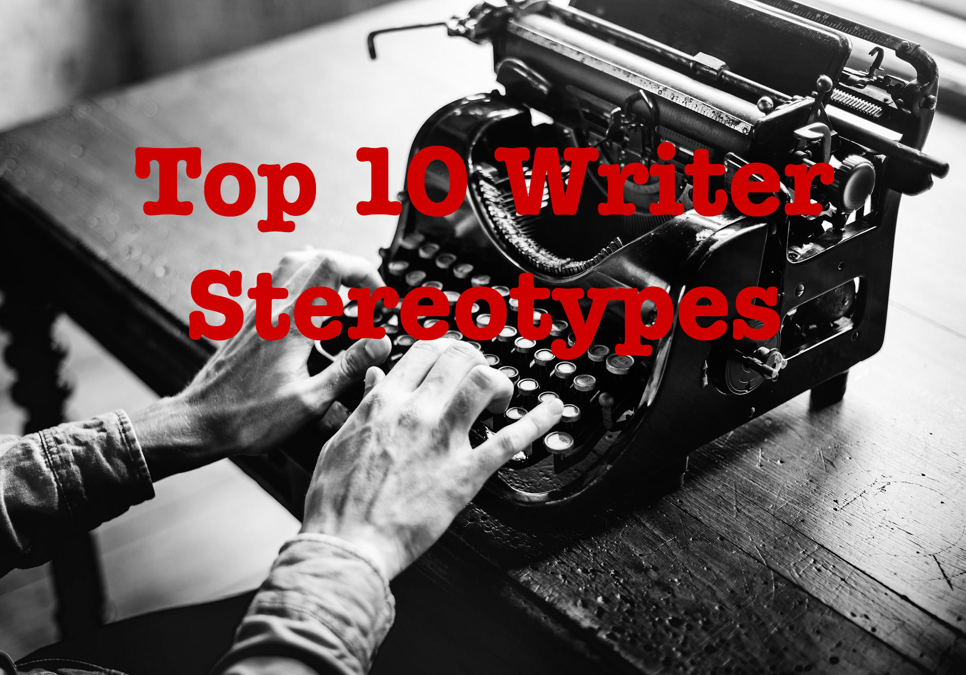 Top 10 Writer Stereotypes that are Totally Wrong