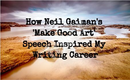How Neil Gaiman's 'Make Good Art' Speech Inspired My Writing Career