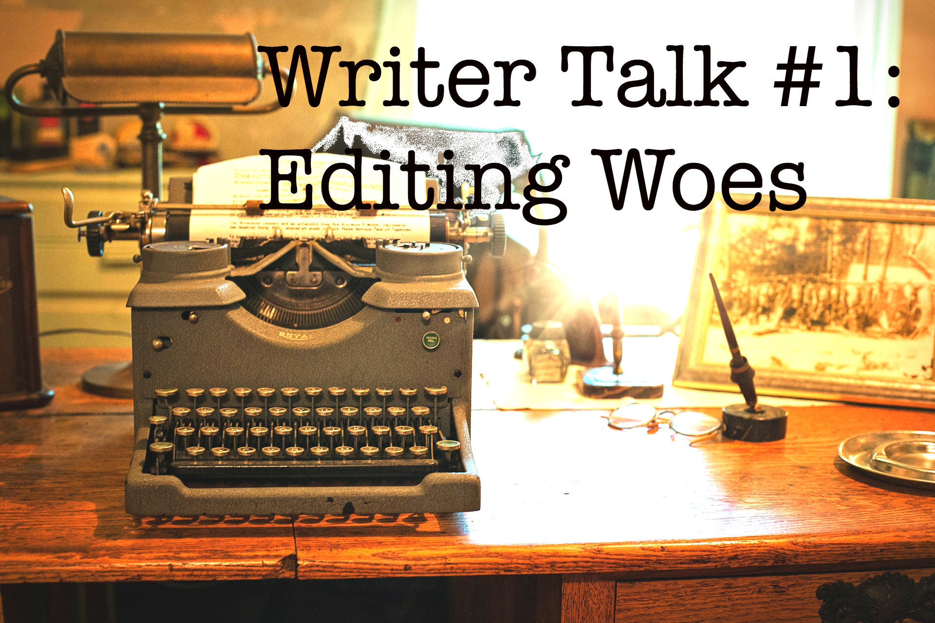 Writer Talk #1: Editing Slump