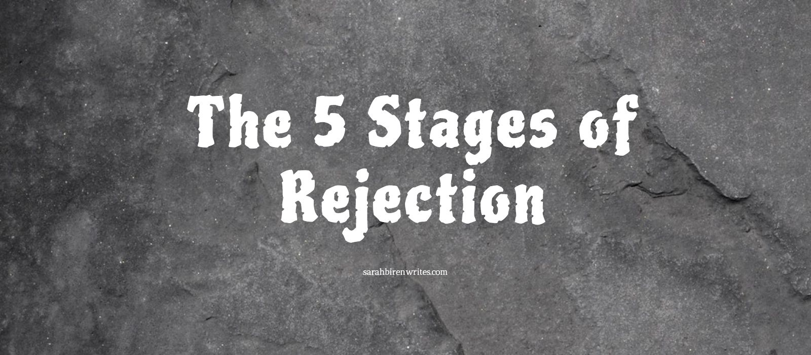 The 5 Stages of Rejection | Sarah Biren Writes